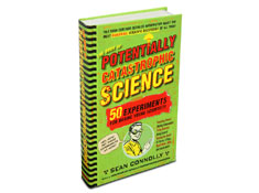 Book of Potentially Catastrophic Science: 50 Experiments for Daring Young Scientists