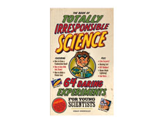 Book of Totally Irresponsible Science: 64 Daring Experiments for Young Scientists